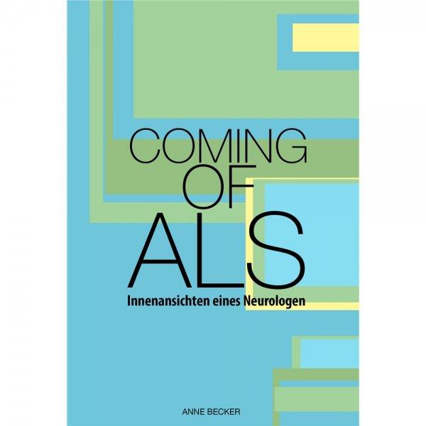 Anne Becker Coming of ALS - Innenansichten eines Neurologen
